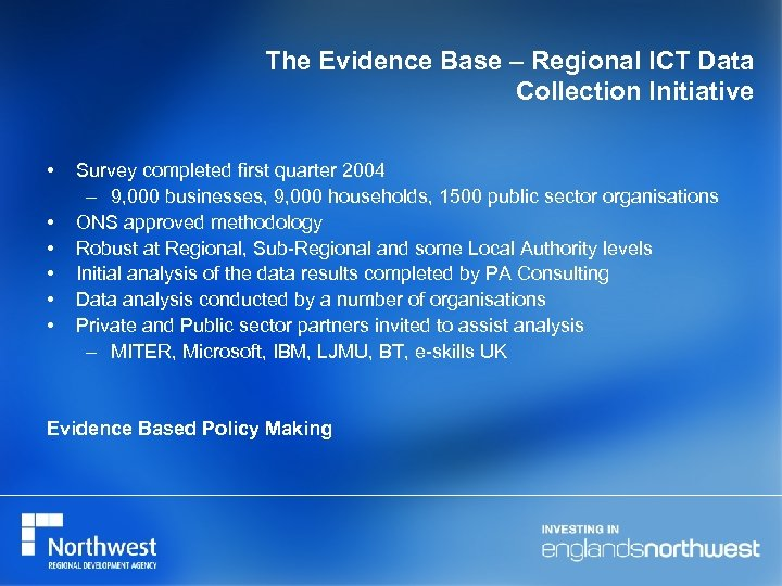 The Evidence Base – Regional ICT Data Collection Initiative • • • Survey completed