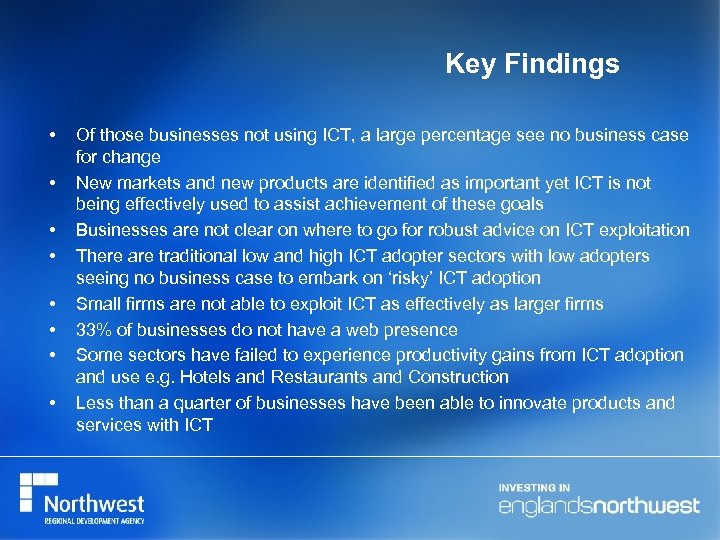 Key Findings • • Of those businesses not using ICT, a large percentage see