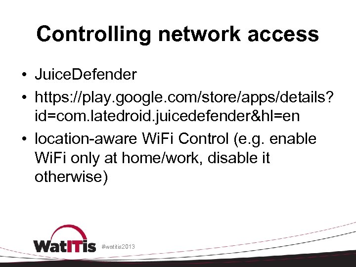 Controlling network access • Juice. Defender • https: //play. google. com/store/apps/details? id=com. latedroid. juicedefender&hl=en