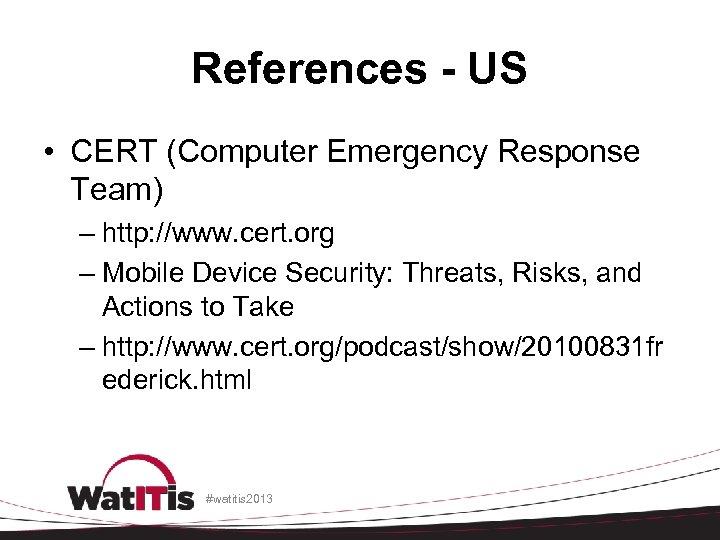 References - US • CERT (Computer Emergency Response Team) – http: //www. cert. org