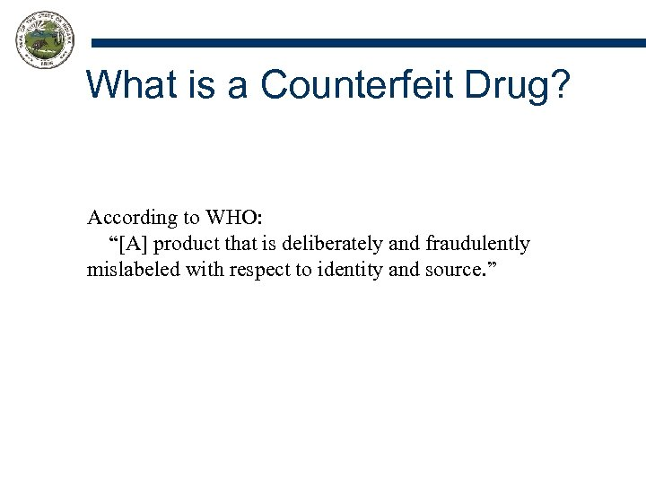 "What is a Counterfeit Drug? According to WHO: ""[A] product that is deliberately and"