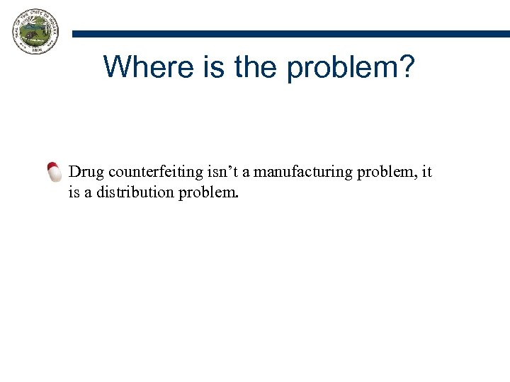 Where is the problem? Drug counterfeiting isn't a manufacturing problem, it is a distribution