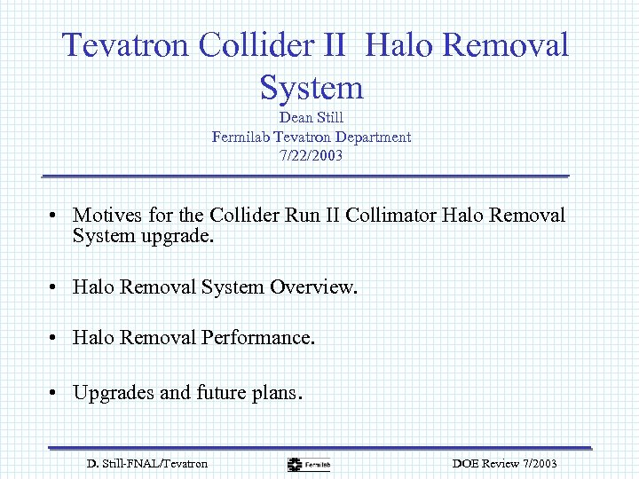 Tevatron Collider II Halo Removal System Dean Still Fermilab Tevatron Department 7/22/2003 • Motives