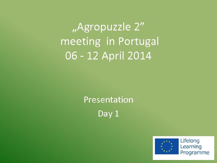 """Agropuzzle 2"" meeting in Portugal 06 - 12 April 2014 Presentation Day 1"