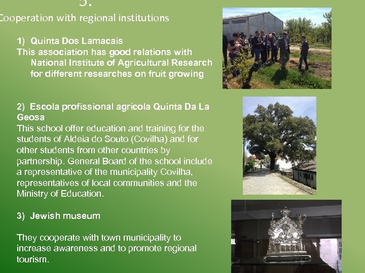 5. Cooperation with regional institutions 1) Quinta Dos Lamacais This association has good