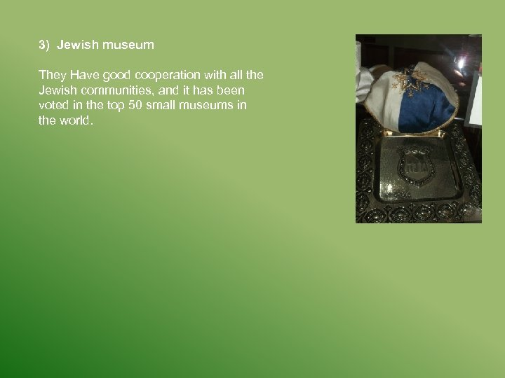 3) Jewish museum They Have good cooperation with all the Jewish communities, and it