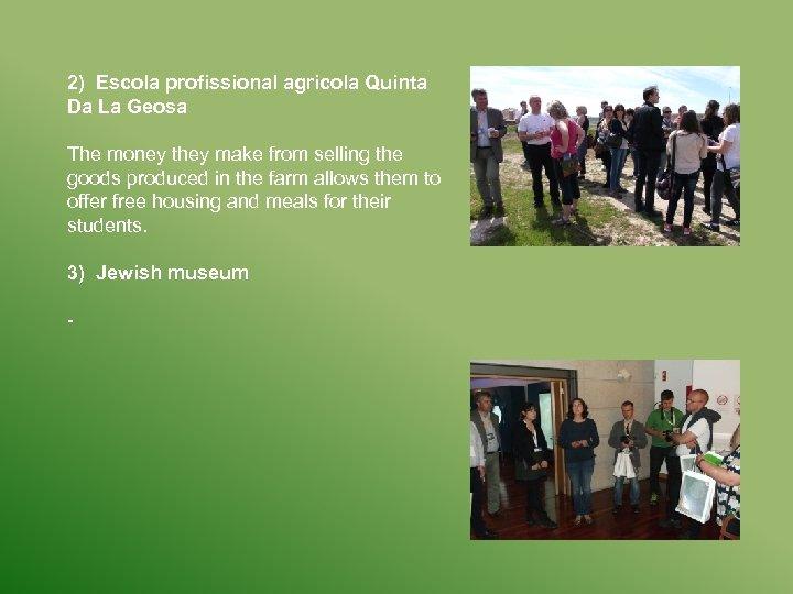 2) Escola profissional agricola Quinta Da La Geosa The money they make from selling