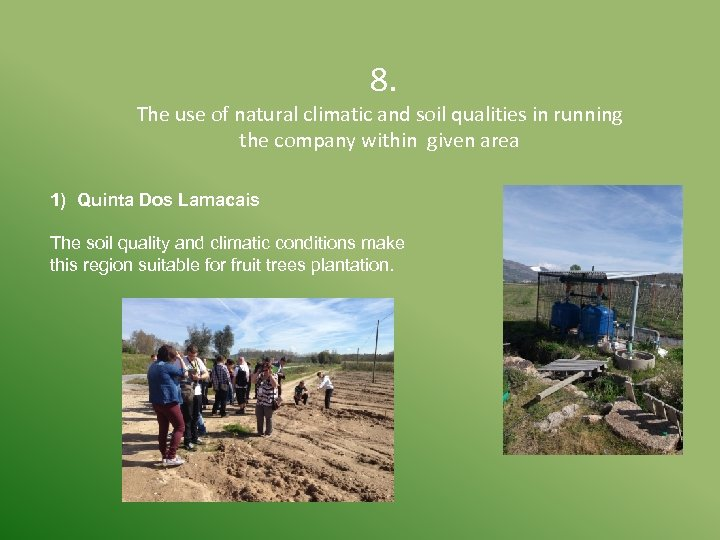 8. The use of natural climatic and soil qualities in running the company