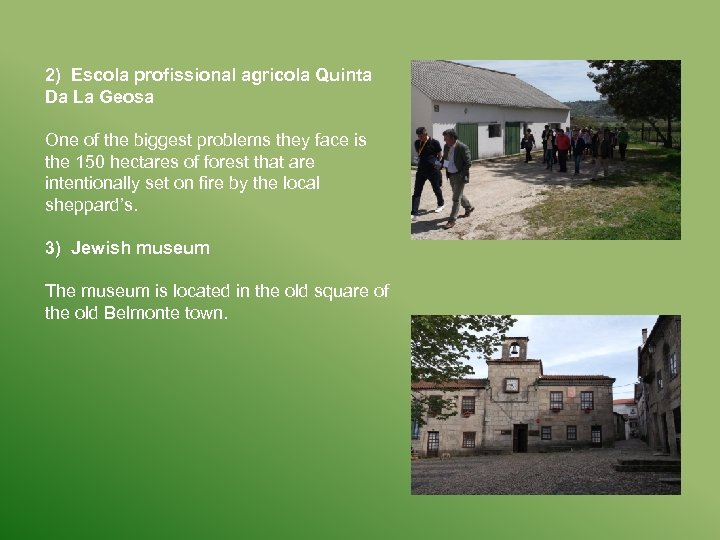2) Escola profissional agricola Quinta Da La Geosa One of the biggest problems they