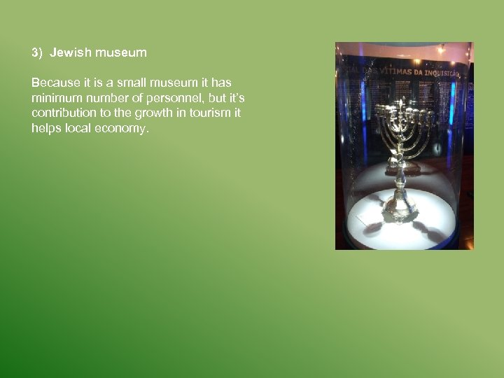 3) Jewish museum Because it is a small museum it has minimum number of