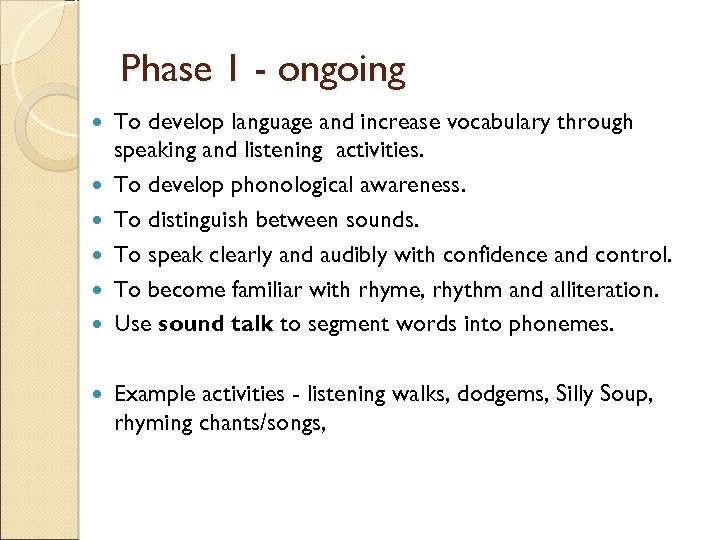 Phase 1 - ongoing To develop language and increase vocabulary through speaking and listening