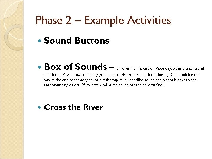 Phase 2 – Example Activities Sound Buttons Box of Sounds – children sit in