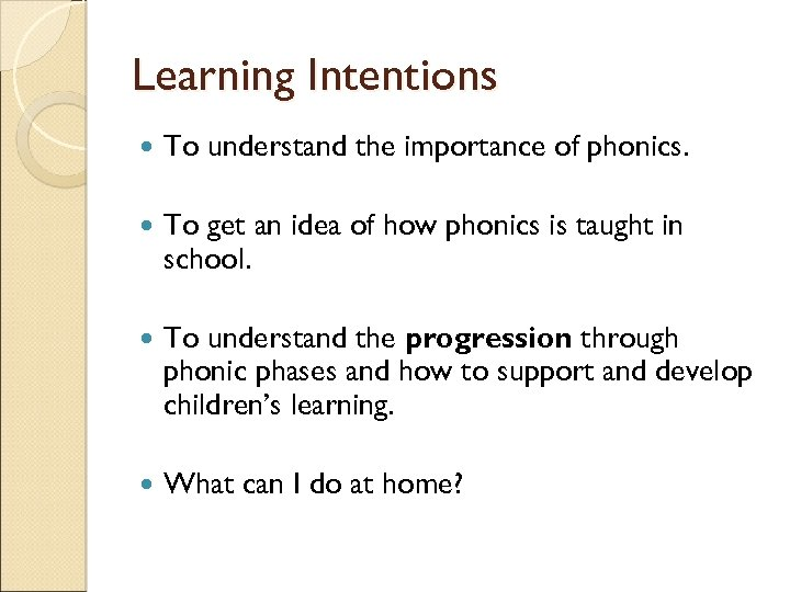 Learning Intentions To understand the importance of phonics. To get an idea of how