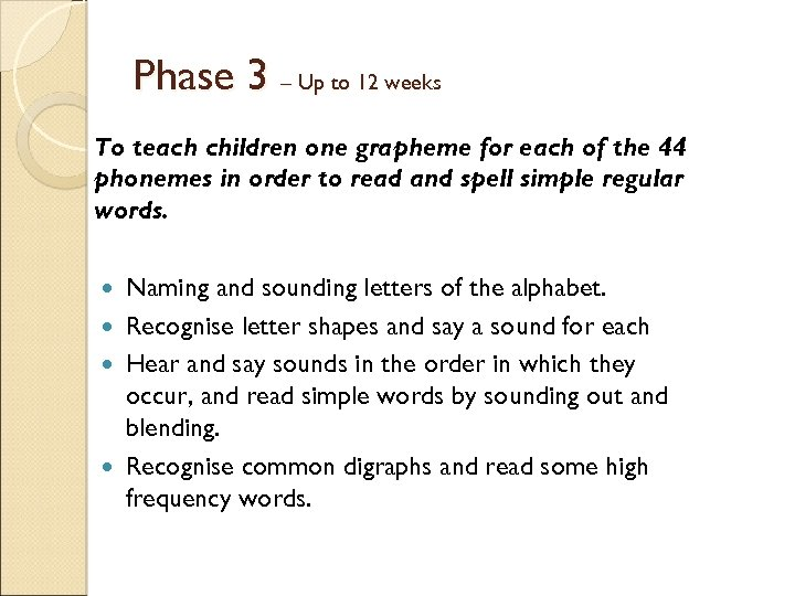 Phase 3 – Up to 12 weeks To teach children one grapheme for each