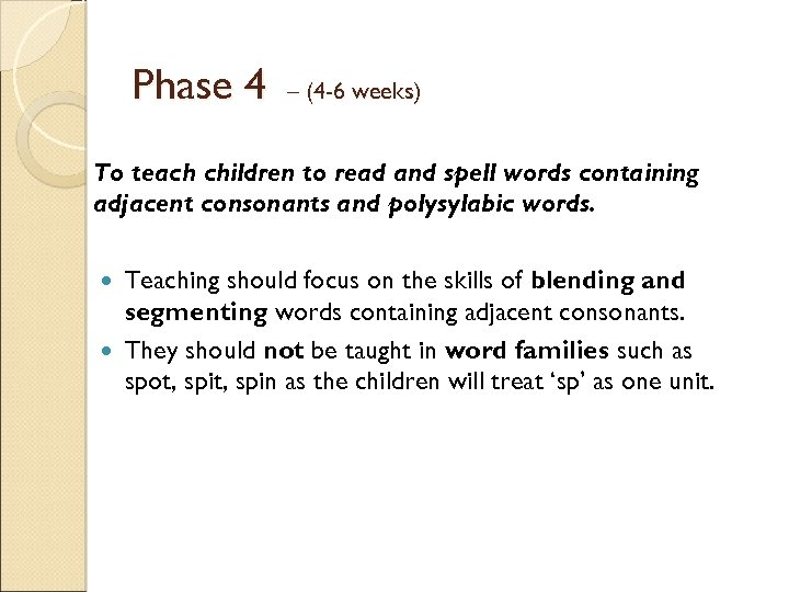 Phase 4 – (4 -6 weeks) To teach children to read and spell words