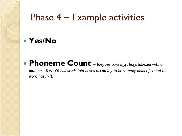 Phase 4 – Example activities Yes/No Phoneme Count – prepare boxes/gift bags labelled with