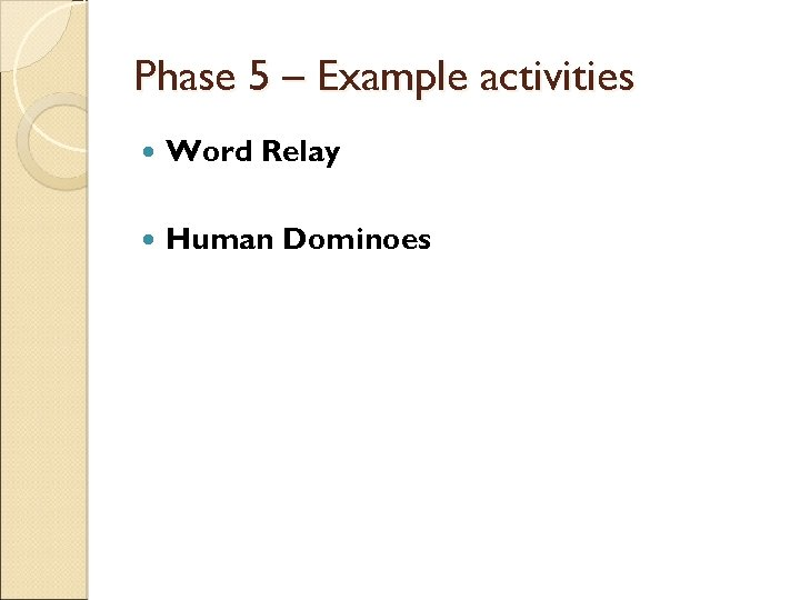 Phase 5 – Example activities Word Relay Human Dominoes