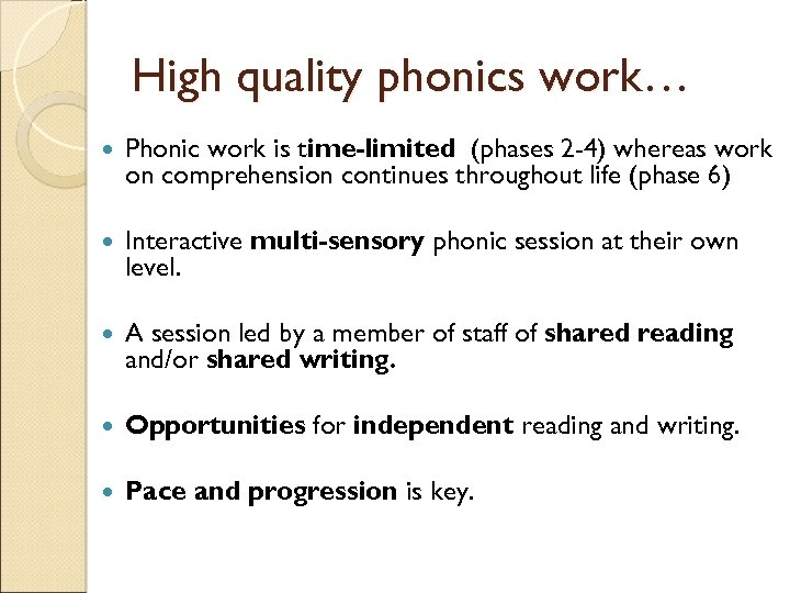 High quality phonics work… Phonic work is time-limited (phases 2 -4) whereas work on