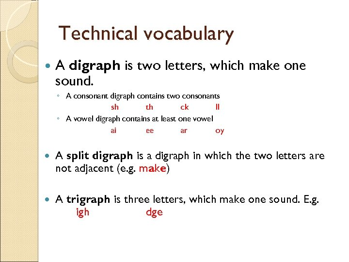 Technical vocabulary A digraph is two letters, which make one sound. ◦ A consonant