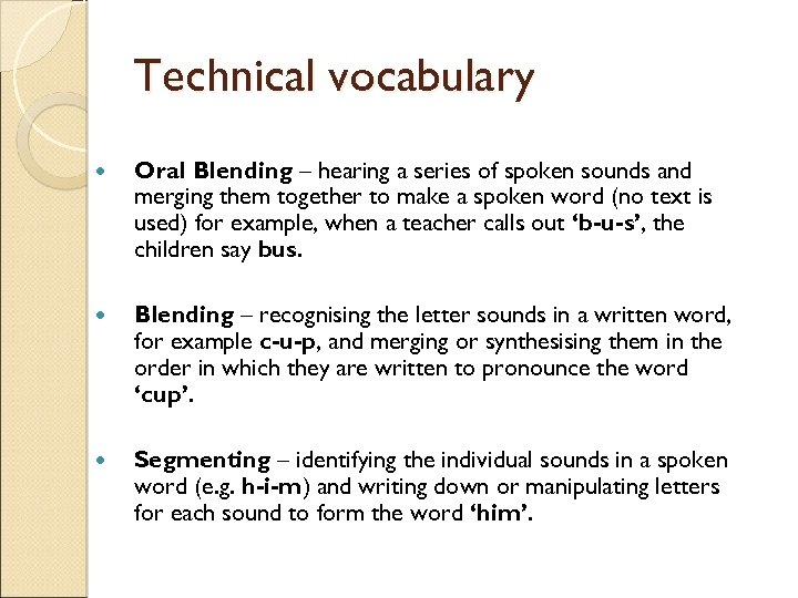 Technical vocabulary Oral Blending – hearing a series of spoken sounds and merging them