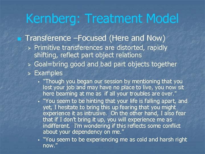 Kernberg: Treatment Model n Transference –Focused (Here and Now) Ø Ø Ø Primitive transferences