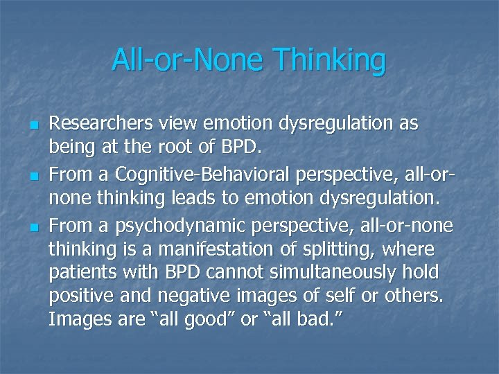 All-or-None Thinking n n n Researchers view emotion dysregulation as being at the root