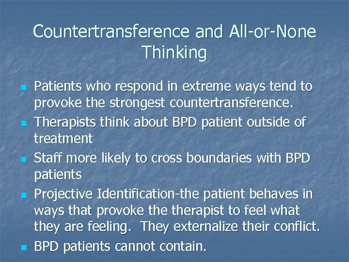 Countertransference and All-or-None Thinking n n n Patients who respond in extreme ways tend