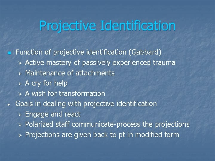 Projective Identification n • Function of projective identification (Gabbard) Ø Active mastery of passively