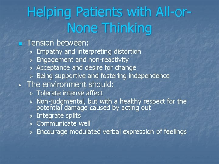Helping Patients with All-or. None Thinking n Tension between: Ø Ø • Empathy and