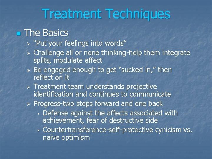 "Treatment Techniques n The Basics Ø Ø Ø ""Put your feelings into words"" Challenge"