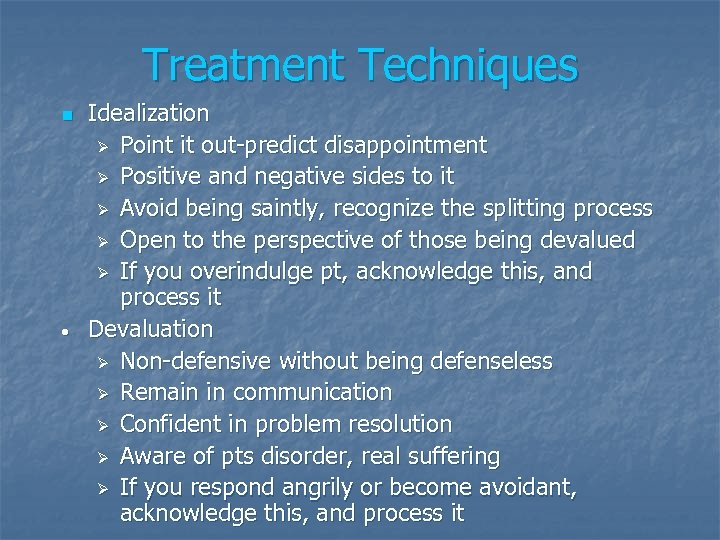 Treatment Techniques n • Idealization Ø Point it out-predict disappointment Ø Positive and negative
