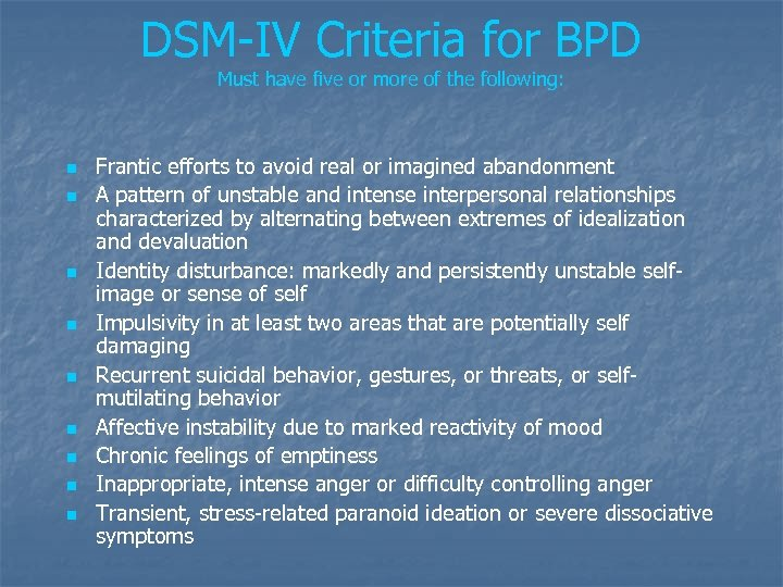 DSM-IV Criteria for BPD Must have five or more of the following: n n