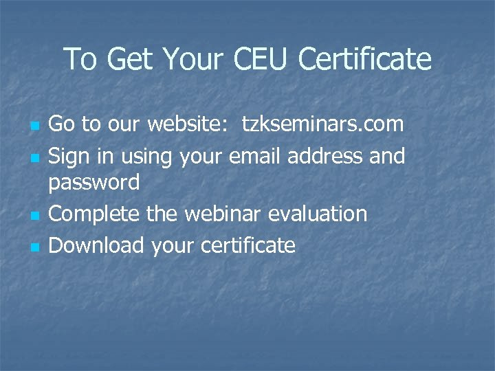 To Get Your CEU Certificate n n Go to our website: tzkseminars. com Sign