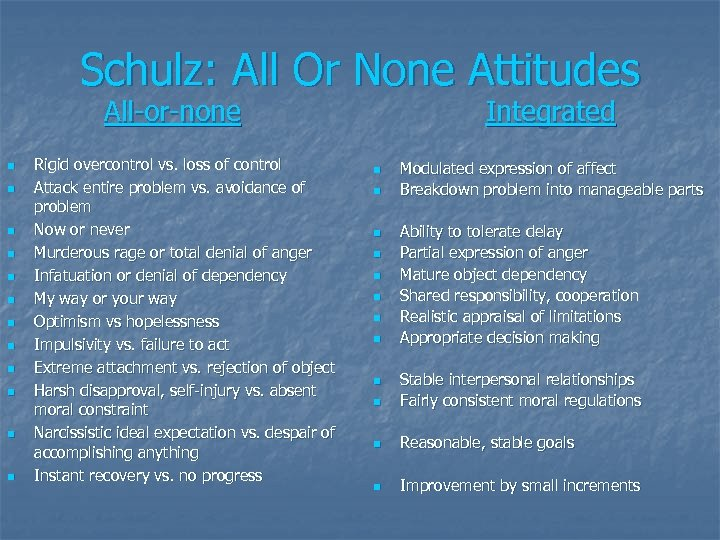 Schulz: All Or None Attitudes All-or-none Integrated n n n Rigid overcontrol vs. loss