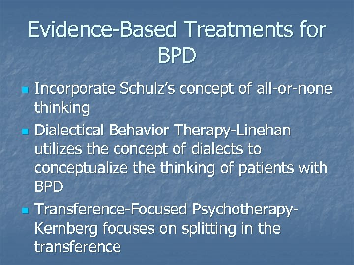 Evidence-Based Treatments for BPD n n n Incorporate Schulz's concept of all-or-none thinking Dialectical