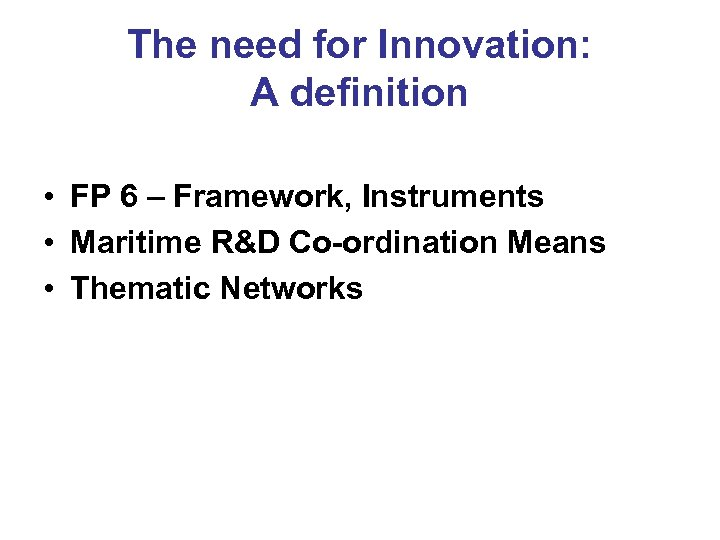 The need for Innovation: A definition • FP 6 – Framework, Instruments • Maritime