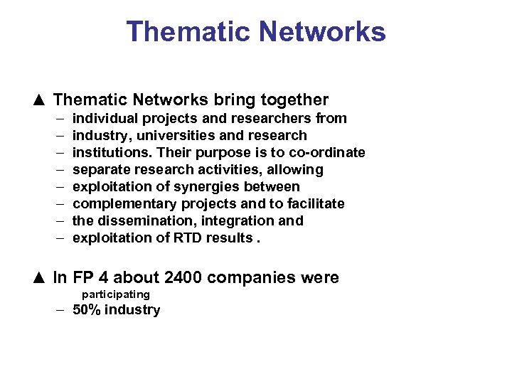 Thematic Networks ▲ Thematic Networks bring together – – – – individual projects and