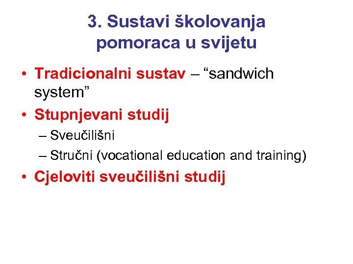 """3. Sustavi školovanja pomoraca u svijetu • Tradicionalni sustav – """"sandwich system"""" • Stupnjevani"""