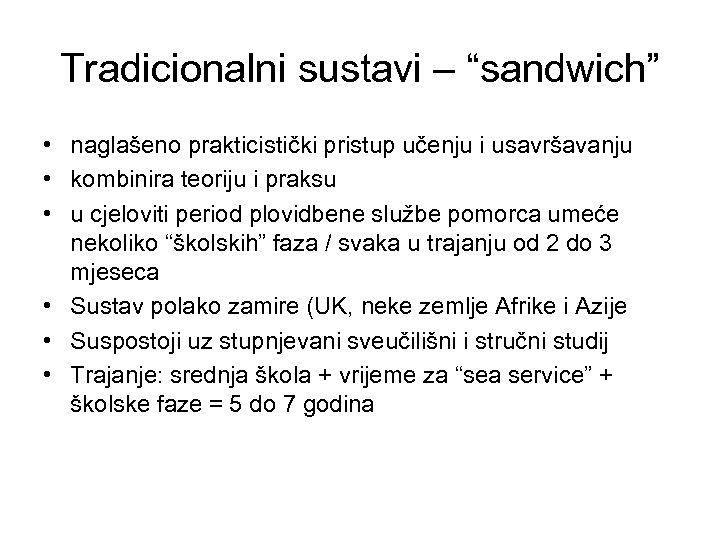 """Tradicionalni sustavi – """"sandwich"""" • naglašeno prakticistički pristup učenju i usavršavanju • kombinira teoriju"""