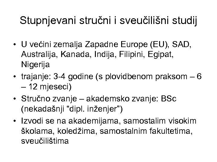 Stupnjevani stručni i sveučilišni studij • U većini zemalja Zapadne Europe (EU), SAD, Australija,