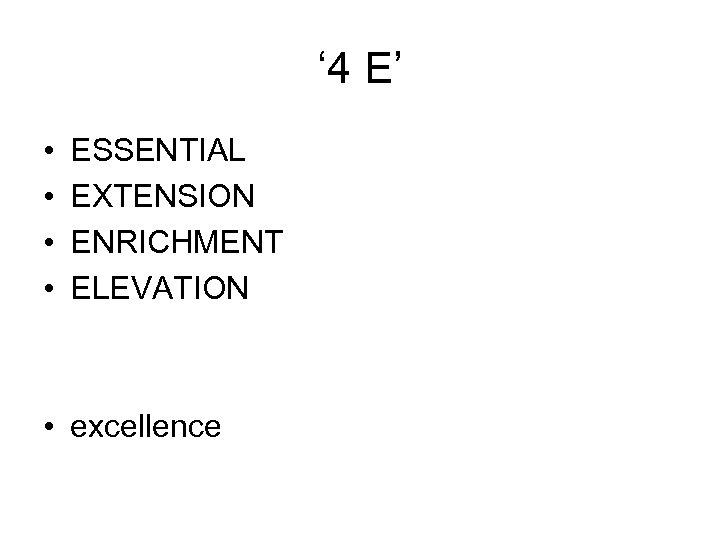 ' 4 E' • • ESSENTIAL EXTENSION ENRICHMENT ELEVATION • excellence