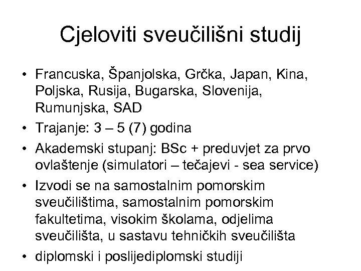Cjeloviti sveučilišni studij • Francuska, Španjolska, Grčka, Japan, Kina, Poljska, Rusija, Bugarska, Slovenija, Rumunjska,