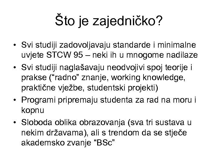 Što je zajedničko? • Svi studiji zadovoljavaju standarde i minimalne uvjete STCW 95 –
