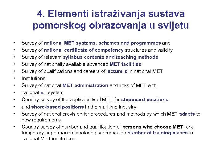 4. Elementi istraživanja sustava pomorskog obrazovanja u svijetu • • • Survey of national