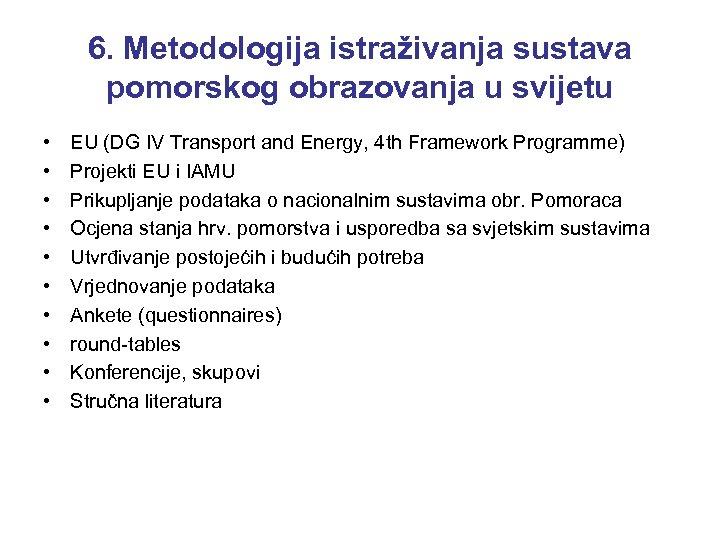 6. Metodologija istraživanja sustava pomorskog obrazovanja u svijetu • • • EU (DG IV