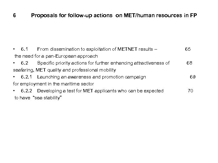 6 Proposals for follow-up actions on MET/human resources in FP • 6. 1 From
