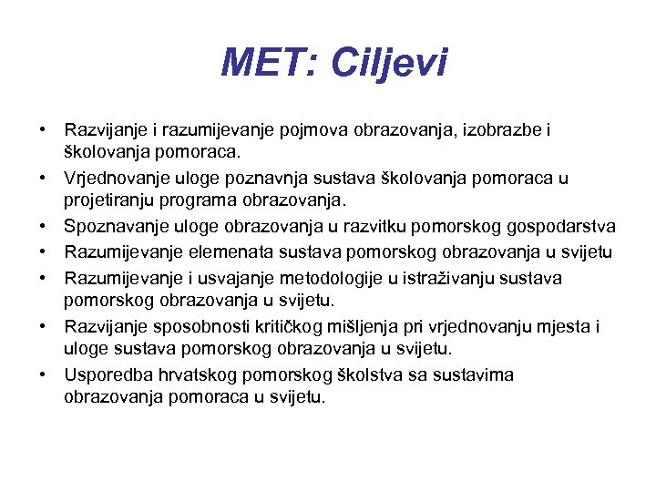MET: Ciljevi • Razvijanje i razumijevanje pojmova obrazovanja, izobrazbe i školovanja pomoraca. • Vrjednovanje