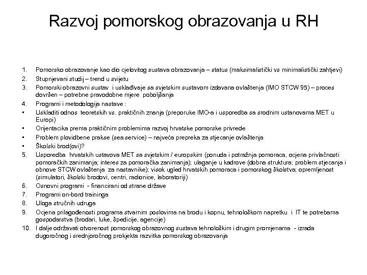 Razvoj pomorskog obrazovanja u RH 1. 2. 3. Pomorsko obrazovanje kao dio cjelovitog sustava