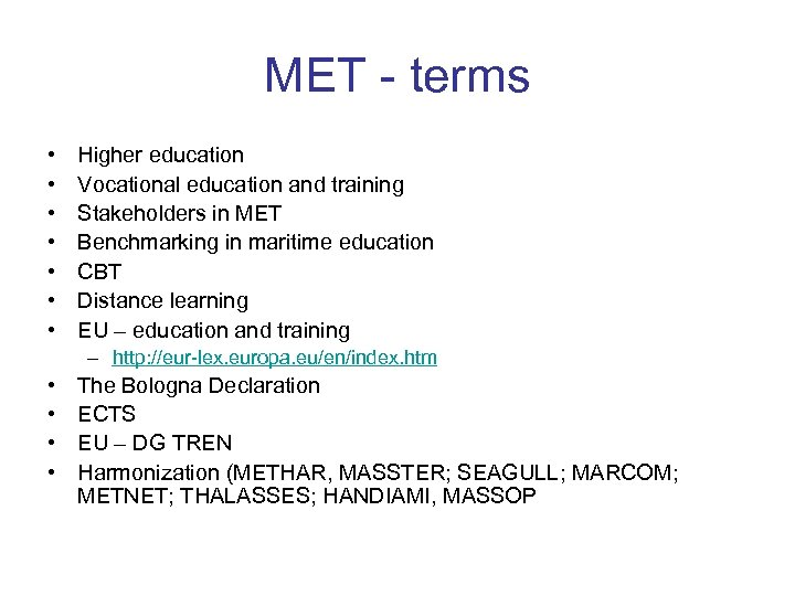 MET - terms • • Higher education Vocational education and training Stakeholders in MET