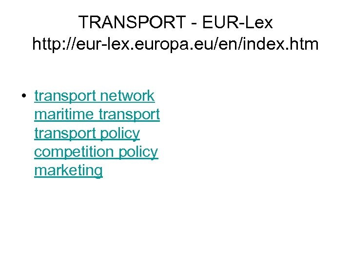 TRANSPORT - EUR-Lex http: //eur-lex. europa. eu/en/index. htm • transport network maritime transport policy